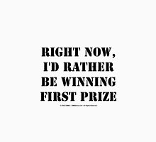 Right Now, I'd Rather Be Winning First Prize - Black Text Womens Fitted T-Shirt