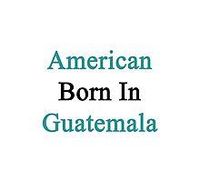 American Born In Guatemala  Photographic Print