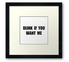 Blink Want Me Framed Print