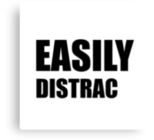 Easily Distracted Canvas Print