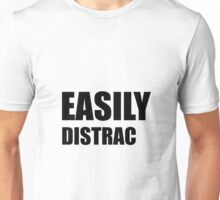 Easily Distracted Unisex T-Shirt