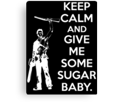 Keep Calm and Give Me Some Sugar Baby. Canvas Print