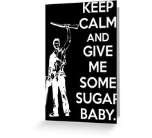 Keep Calm and Give Me Some Sugar Baby. Greeting Card