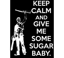 Keep Calm and Give Me Some Sugar Baby. Photographic Print