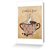 Coffee or Tea? (with text) Greeting Card