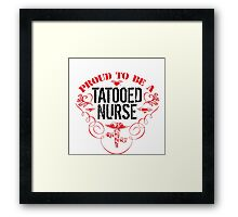 Cool 'Proud to be a Tattooed Nurse' TShirt and Accessories Framed Print