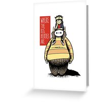 Where The Big Heroes Are Greeting Card