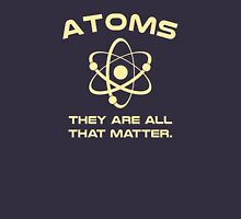 Atoms They're All That Matter Unisex T-Shirt