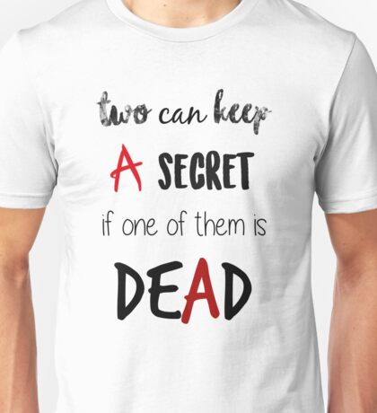 two can keep A secret..if one of them is dead. Unisex T-Shirt