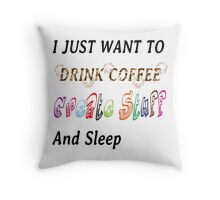 I just want to .... Throw Pillow