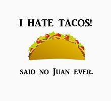 I HATE TACOS! SAID NO JUAN EVER Unisex T-Shirt