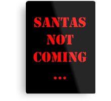 Santas Not Coming - Red Metal Print