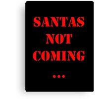 Santas Not Coming - Red Canvas Print