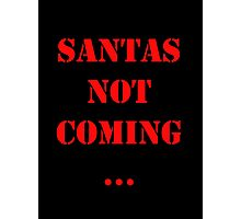 Santas Not Coming - Red Photographic Print
