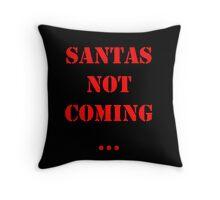 Santas Not Coming - Red Throw Pillow
