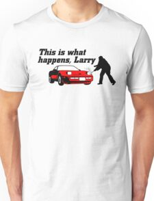 This Is What Happens, Larry Unisex T-Shirt
