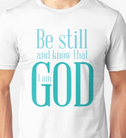 be still and know that i am GOD Unisex T-Shirt