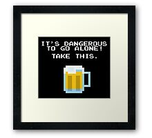 It's Dangerous To Go Alone Without Beer Framed Print
