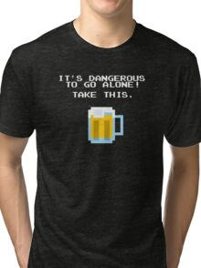 It's Dangerous To Go Alone Without Beer Tri-blend T-Shirt