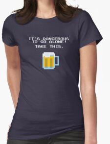 It's Dangerous To Go Alone Without Beer Womens Fitted T-Shirt
