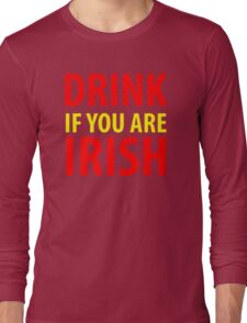 Drink If You Are Irish Long Sleeve T-Shirt