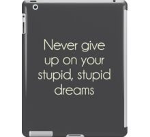 Never Give Up On Your Stupid Dreams iPad Case/Skin