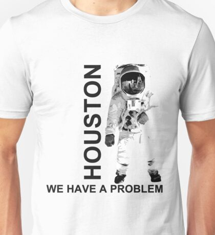 ASTRONAUT  Houston We Have a Problem Unisex T-Shirt