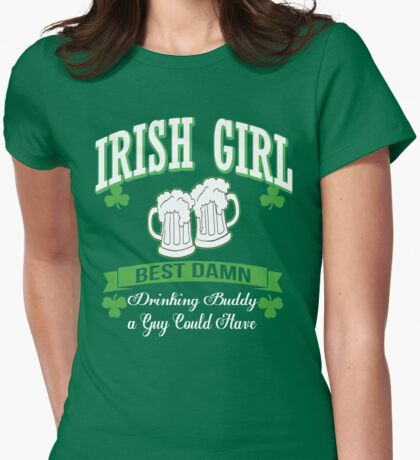 St. Patrick's Day Irish Girl Best Damn Drinking Buddy A Guy Could Have Womens Fitted T-Shirt