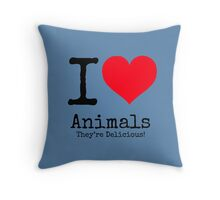 I Love Animals. They're Delicious! Throw Pillow