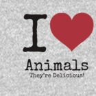 I Love Animals. They're Delicious! by Bundjum