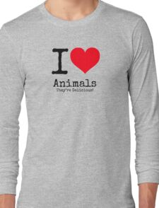 I Love Animals. They're Delicious! Long Sleeve T-Shirt