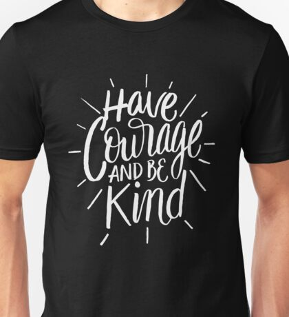 Have courage and be kind - kindness sayng  Unisex T-Shirt
