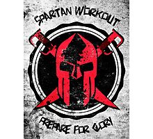 Spartan WorkOut - Prepare for Glory Photographic Print