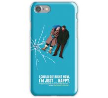 I could die right now, I'm just … happy. iPhone Case/Skin