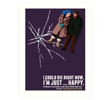 I could die right now, I'm just … happy. Art Print