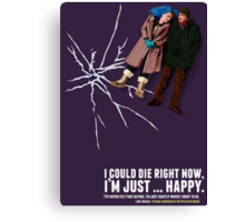 I could die right now, I'm just … happy. Canvas Print