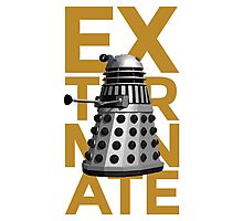 EXTERMINATE 1 Photographic Print