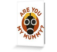 R U MY MUMMY? Greeting Card