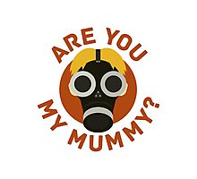 R U MY MUMMY? Photographic Print