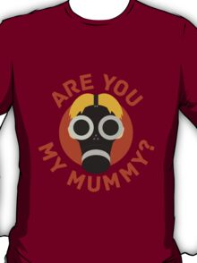 R U MY MUMMY? T-Shirt