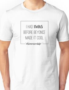 I Had Twins Before Beyonce Made It Cool Unisex T-Shirt