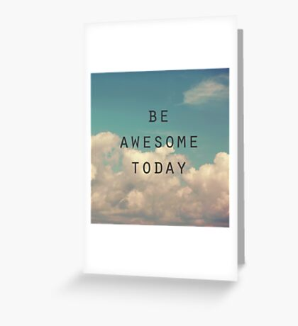 Be Awesome Today Greeting Card