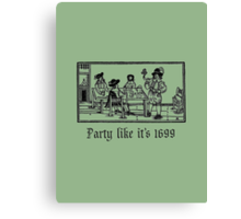 Party like it's 1699 Canvas Print
