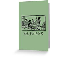 Party like it's 1699 Greeting Card