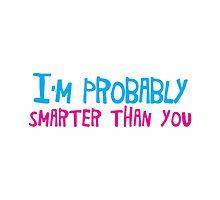 I'm probably smarter than you by jazzydevil