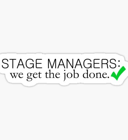 Stage Managers: We Get the Job Done Sticker