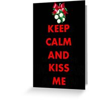 Keep Calm and Kiss Me Greeting Card