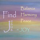 Balance Harmony Peace ... JOY by EloiseArt