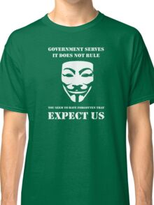 Government Serves: Expect Us  Classic T-Shirt