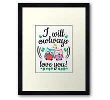 I will owlways love you owls Framed Print